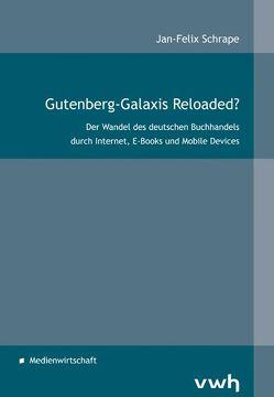 Gutenberg-Galaxis Reloaded? von Schrape,  Jan-Felix