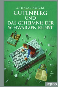 Gutenberg und das Geheimnis der schwarzen Kunst von Puth,  Klaus, Venzke,  Andreas