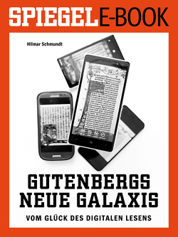 Gutenbergs neue Galaxis – Vom Glück des digitalen Lesens von Schmundt,  Hilmar