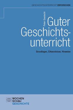 Guter Geschichtsunterricht von Gautschi,  Peter