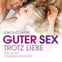 Guter Sex trotz Liebe von Bremer,  Mark, Clement,  Ulrich, Dänekamp,  Uta