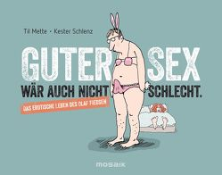 Guter Sex wär auch nicht schlecht von Mette,  Til, Schlenz,  Kester