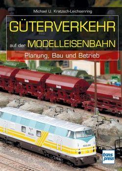 Güterverkehr auf der Modelleisenbahn von Kratzsch-Leichsenring,  Michael U.