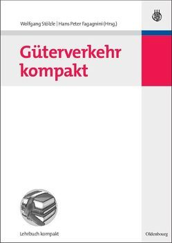 Güterverkehr kompakt von Fagagnini,  Hans Peter, Stölzle,  Wolfgang