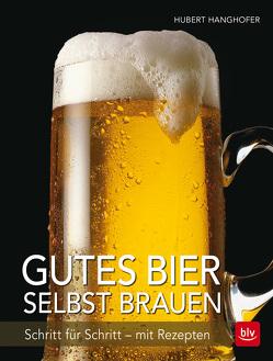 Gutes Bier selbst brauen von Hanghofer,  Hubert