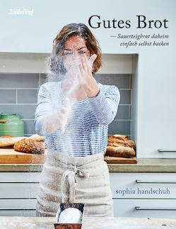 Gutes Brot – Sauerteig daheim einfach selbst backen von Handschuh,  Sophia