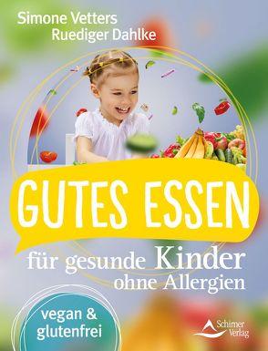 Gutes Essen für gesunde Kinder ohne Allergien von Dahlke,  Ruediger, Vetters,  Simone