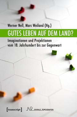 Gutes Leben auf dem Land? von Nell,  Werner, Weiland,  Marc