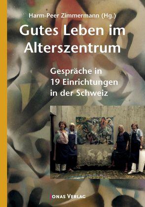 Gutes Leben im Alterszentrum von Zimmermann,  Harm-Peer