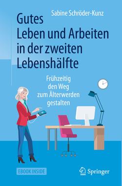 Gutes Leben und Arbeiten in der zweiten Lebenshälfte von Schröder-Kunz,  Sabine