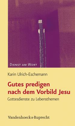 Gutes predigen nach dem Vorbild Jesu von Ulrich-Eschemann,  Karin