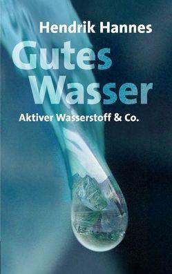 Gutes Wasser – Aktiver Wasserstoff & Co von Hannes,  Hendrik