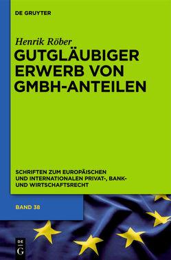 Gutgläubiger Erwerb von GmbH-Anteilen von Röber,  Henrik