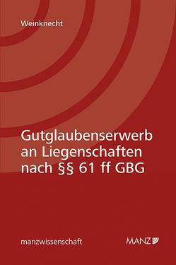 Gutglaubenserwerb an Liegenschaften nach §§ 61 ff GBG von Weinknecht,  Silvia
