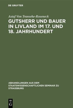 Gutsherr und Bauer in Livland im 17. und 18. Jahrhundert von Transehe-Roseneck,  Astaf von