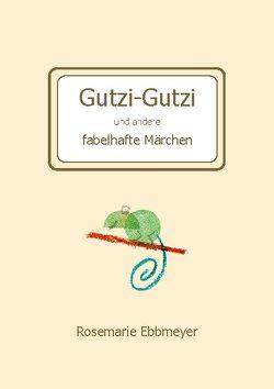 Gutzi-Gutzi und andere fabelhafte Märchen von Ebbmeyer,  Rosemarie