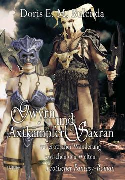 Gwyrn und Axtkämpfer Saxran auf erotischer Wanderung zwischen den Welten – Erotischer Fantasy-Roman von Bulenda,  Doris E. M