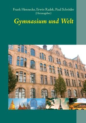 Gymnasium und Welt von Hennecke,  Frank, Radek,  Erwin, Schröder,  Paul