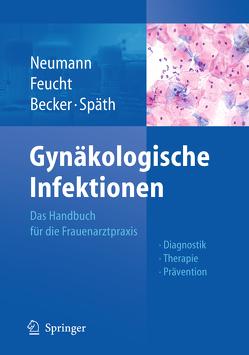 Gynäkologische Infektionen von Becker,  Wolfgang, Feucht,  Heinz Hubert, Neumann,  Gerd, Späth,  Michael