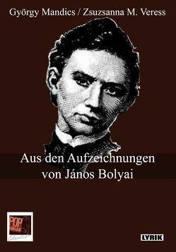 Aus den Aufzeichnungen von János Bolyai von Gehrisch,  Peter, Mandics,  György, Pop,  Traian, Schiff,  Julia, Veress,  Zsuzsanna M.