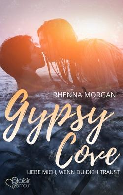 Gypsy Cove: Liebe mich, wenn du dich traust von Morgan,  Rhenna, Weisenberger,  Julia