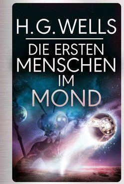 H.G.Wells: Die ersten Menschen im Mond von Konrad,  Ailin, Wells,  H.G.