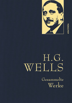 H.G. Wells – Gesammelte Werke (Die Zeitmaschine – Die Insel des Dr. Moreau – Der Krieg der Welten – Befreite Welt) von Greve,  Felix Paul, Sauter,  Heinz von, Strümpel,  Jan, Wells,  H.G.