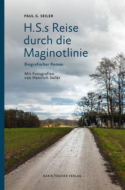H.S.s Reise durch die Maginotlinie von Seiler,  Heinrich, Seiler,  Paul G.