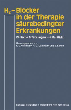 H2-Blocker in der Therapie säurebedingter Erkrankungen von Dammann,  H.-G., Simon,  B., Wormsley,  K.G.