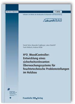 H2O_WoodController: Entwicklung eines sicherheitsrelevanten Überwachungssystems für feuchtetechnische Problemstellungen im Holzbau. von Englberger,  Alexander, Heite,  Daniel, Miebach,  Frank, Osterloff,  Lukas, Rödel,  Andreas
