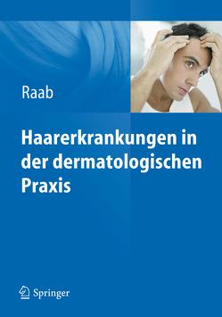 Haarerkrankungen in der dermatologischen Praxis von Raab,  Wolfgang