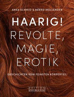 Haarig! Revolte, Magie, Erotik von Müllender,  Bernd, Schmid,  Anna-Kathrin, Winter,  Sarah