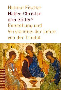 Haben Christen drei Götter? von Fischer,  Helmut