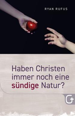 Haben Christen immer noch eine sündige Natur? von Rufus,  Ryan, Trebing,  Barbara