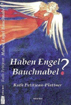 Haben Engel Bauchnabel? von Develey,  Florence, Lichtsteiner,  Elena, Petitjean,  Ruth