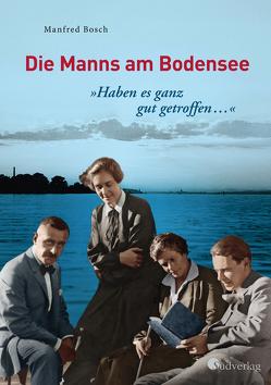 """""""Haben es ganz gut getroffen …"""" – Die Manns am Bodensee von Bosch,  Manfred"""
