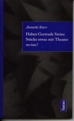 Haben Getrude Steins Stücke etwas mit Theater zu tun? von Storr,  Annette