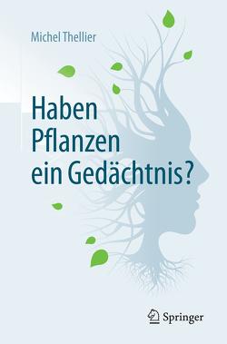 Haben Pflanzen ein Gedächtnis? von Lüttge,  Ulrich, Thellier,  Michel