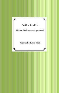 Haben Sie Raymond gesehen? von Pawlich,  Eveline