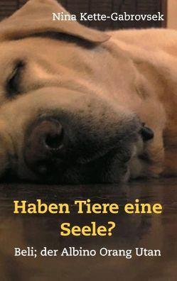 Haben Tiere eine Seele? von Kette Gabrovsek,  Nina