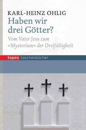 Haben wir drei Götter? von Ohlig,  Karl-Heinz