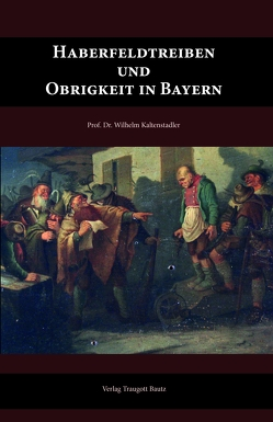 Haberfeldtreiben und Obrigkeit in Bayern von Kaltenstadler,  Wilhelm