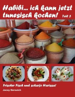 Habibi… ich kann jetzt tunesisch kochen! Teil 3 von Derouich,  Jacey
