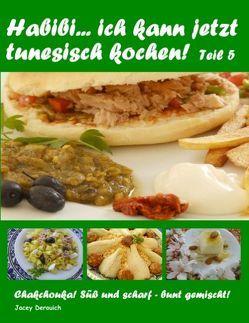 Habibi… ich kann jetzt tunesisch kochen! Teil 5 von Derouich,  Jacey