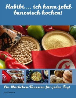 Habibi…. ich kann jetzt tunesisch kochen! von Derouich,  Jacey