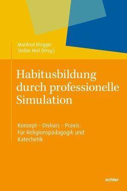 Habitusbildung durch professionelle Simulation von Heil,  Stefan, Riegger,  Manfred