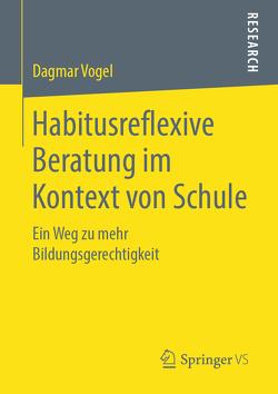 Habitusreflexive Beratung im Kontext von Schule von Vogel,  Dagmar