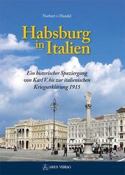 Habsburg in Italien von v. Handel,  Norbert