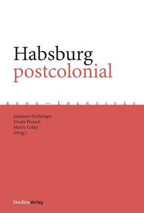 Habsburg postcolonial von Csáky,  Moritz, Feichtinger,  Johannes, Prutsch,  Ursula