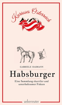 Habsburger – Eine Sammlung skurriler und unterhaltsamer Fakten von Hasmann,  Gabriele